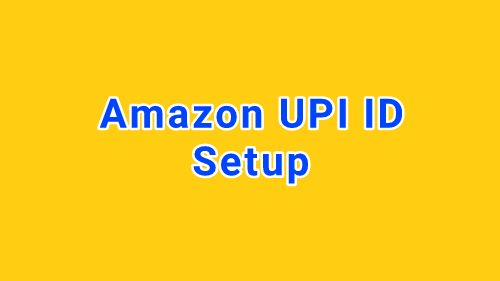 How to Find Amazon Pay UPI ID : Create It & Earn Money