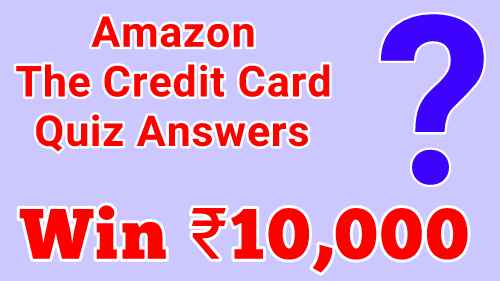 Amazon the credit card quiz answers, win Rs.10,000