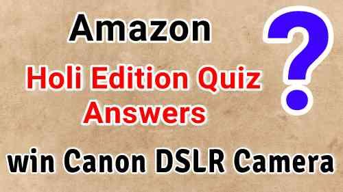 Amazon Holi Edition Games Quiz Answers: win canon dslr camera