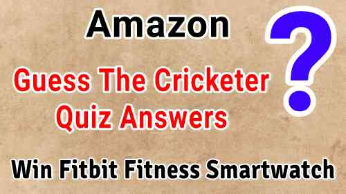 Amazon Guess The Cricketer Quiz Answers Today – win Fitbit Fitness Smartwatch