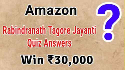 Amazon Rabindranath Tagore Jayanti Quiz Answers : Win Rs.30,000