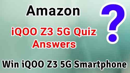 Amazon iQOO Z3 5G Quiz Answers Today : Win iQOO Z3 5G Smartphone